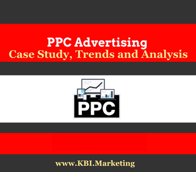 Pay-Per-Click (PPC) Advertising: Case Study, Trends and Analysis